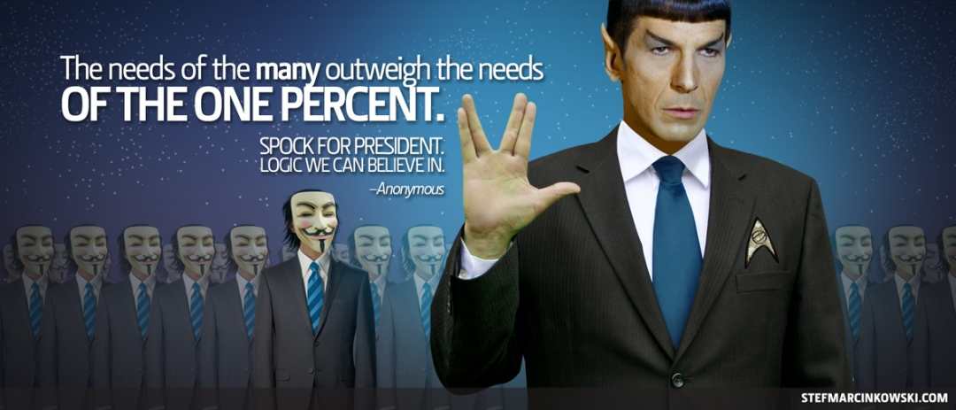 Spock For President. The needs of the many outweigh the needs of the one percent.